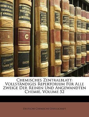 Chemisches Zentralblatt: Vollst Ndiges Repertorium F R Alle Zweige Der Reinen Und Angewandten Chemie, Volume 52