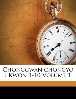 Chonggwan Chongyo: Kwon 1-10 Volume 1 9781172553105