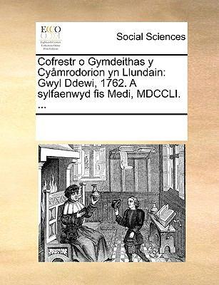 Cofrestr O Gymdeithas y Cymrodorion Yn Llundain: Gwyl Ddewi, 1762. a Sylfaenwyd Fis Medi, MDCCLI. ... 9781170014097