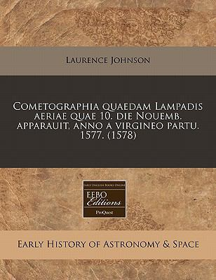 Cometographia Quaedam Lampadis Aeriae Quae 10. Die Nouemb. Apparauit, Anno a Virgineo Partu. 1577. (1578) 9781171344117
