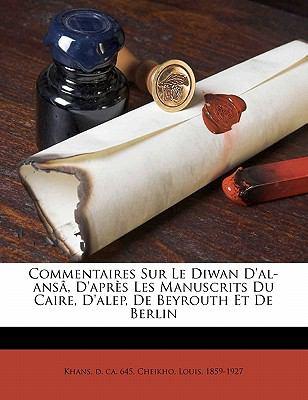 Commentaires Sur Le Diwan D'Al-ANS, D'Apr S Les Manuscrits Du Caire, D'Alep, de Beyrouth Et de Berlin 9781173098827