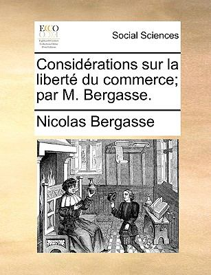 Considrations Sur La Libert Du Commerce; Par M. Bergasse. 9781170794685