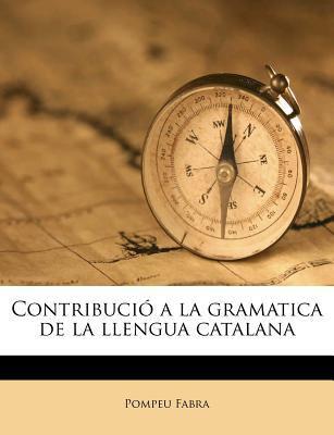 Contribuci a la Gramatica de La Llengua Catalana 9781175748119
