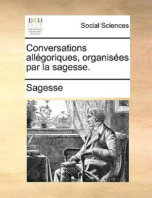 Conversations Allgoriques, Organises Par La Sagesse. 9781170657003