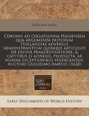 Coronis Ad Collationem Hagiensem Qua Argumenta Pastorum Hollandiae Adversus Remonstrantium Quinque Articulos de Divin Praedestinatione, & Capitibus Ei 9781171307273