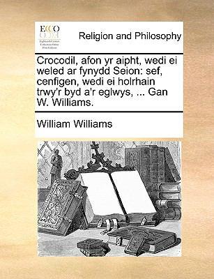 Crocodil, Afon Yr Aipht, Wedi Ei Weled AR Fynydd Seion: Sef, Cenfigen, Wedi Ei Holrhain Trwy'r Byd A'r Eglwys, ... Gan W. Williams. 9781170910306