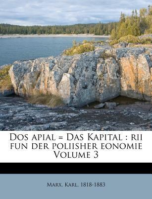 DOS Apial = Das Kapital: Rii Fun Der Poliisher Eonomie Volume 3 9781172596058