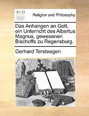 Das Anhangen an Gott, Ein Unterricht Des Albertus Magnus, Gewesenen Bischoffs Zu Regensburg. 9781170854884