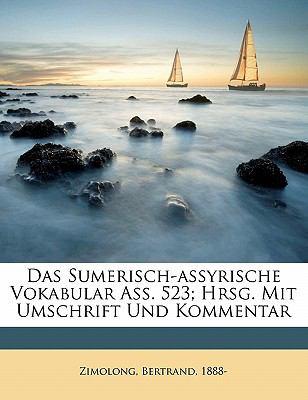 Das Sumerisch-Assyrische Vokabular Ass. 523; Hrsg. Mit Umschrift Und Kommentar 9781173116293