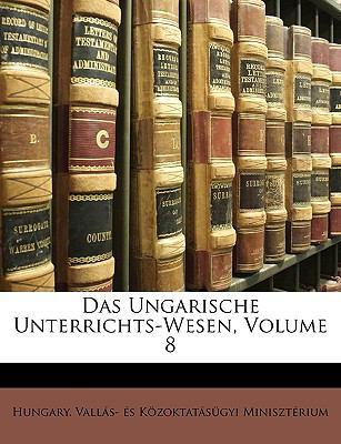 Das Ungarische Unterrichts-Wesen, Volume 8 9781174322853