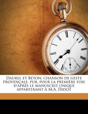 Daurel Et Beton; Chanson de Geste Proven Ale, Pub. Pour La Premi Re Fois D'Apr?'s Le Manuscrit Unique Appartenant M.A. Didot 9781175781123