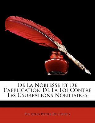 de La Noblesse Et de L'Application de La Loi Contre Les Usurpations Nobiliaires 9781172908943