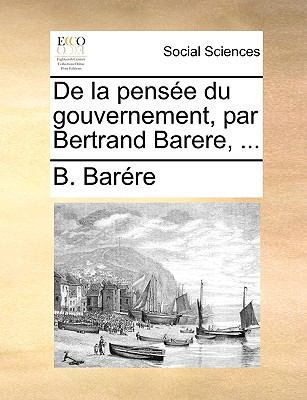 de La Pense Du Gouvernement, Par Bertrand Barere, ... 9781170705414