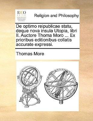 de Optimo Reipublicae Statu, Deque Nova Insula Utopia, Libri II. Auctore Thoma Moro ... Ex Prioribus Editionibus Collatis Accurate Expressi. 9781170393741
