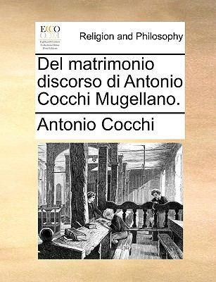 del Matrimonio Discorso Di Antonio Cocchi Mugellano. 9781171116639