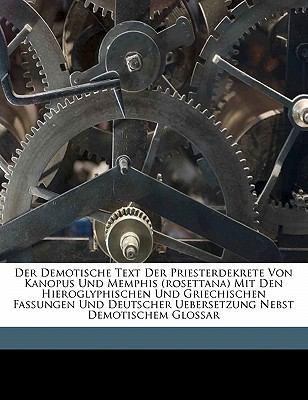 Der Demotische Text Der Priesterdekrete Von Kanopus Und Memphis (Rosettana) Mit Den Hieroglyphischen Und Griechischen Fassungen Und Deutscher Ueberset 9781173123482