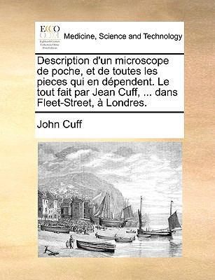 Description D'Un Microscope de Poche, Et de Toutes Les Pieces Qui En Dpendent. Le Tout Fait Par Jean Cuff, ... Dans Fleet-Street, Londres. 9781170401002