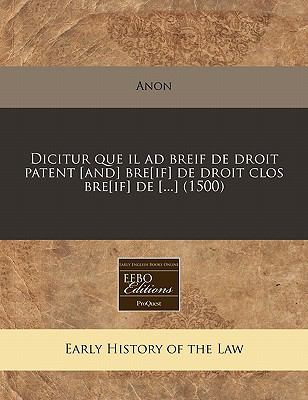 Dicitur Que Il Ad Breif de Droit Patent [And] Bre[if] de Droit Clos Bre[if] de [...] (1500) 9781171344421