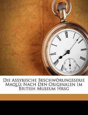 Die Assyrische Beschw Rungsserie Maql ; Nach Den Originalen Im British Museum Hrsg 9781173127718