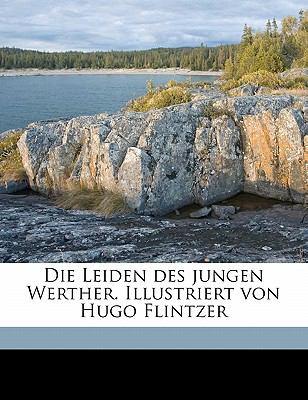 Die Leiden Des Jungen Werther. Illustriert Von Hugo Flintzer 9781171876663
