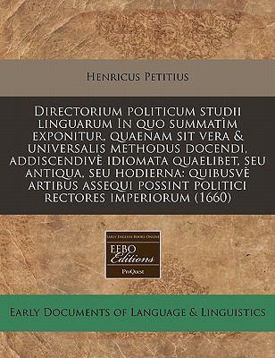 Directorium Politicum Studii Linguarum in Quo Summatim Exponitur, Quaenam Sit Vera & Universalis Methodus Docendi, Addiscendive Idiomata Quaelibet, Se 9781171331667