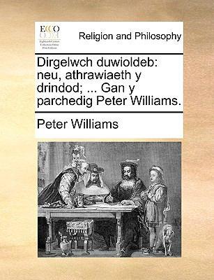 Dirgelwch Duwioldeb: Neu, Athrawiaeth y Drindod; ... Gan y Parchedig Peter Williams. 9781170372852