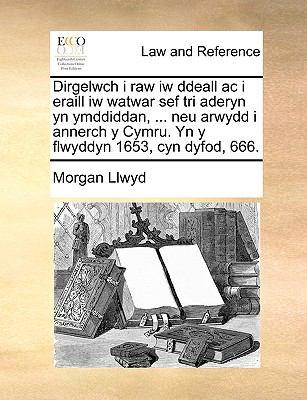 Dirgelwch I Raw Iw Ddeall AC I Eraill Iw Watwar Sef Tri Aderyn Yn Ymddiddan, ... Neu Arwydd I Annerch y Cymru. Yn y Flwyddyn 1653, Cyn Dyfod, 666. 9781170033463