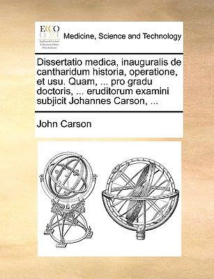 Dissertatio Medica, Inauguralis de Cantharidum Historia, Operatione, Et Usu. Quam, ... Pro Gradu Doctoris, ... Eruditorum Examini Subjicit Johannes Ca 9781170554913