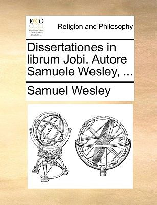 Dissertationes in Librum Jobi. Autore Samuele Wesley, ... 9781170547502