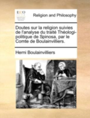 Doutes Sur La Religion Suivies de L'Analyse Du Trait Thologi-Politique de Spinosa, Par Le Comte de Boulainvilliers. 9781170393093