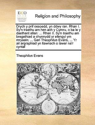 Drych y Prif Oesoedd, Yn Ddwy Ran. Rhan I. Sy'n Traethu Am Hen Ach y Cymru, O Ba Le y Daethant Allan: Rhan II. Sy'n Traethu Am Bregethiad a Chynnydd Y 9781171022749