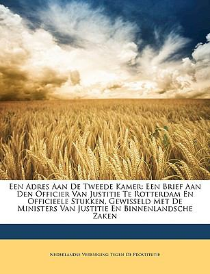 Een Adres Aan de Tweede Kamer: Een Brief Aan Den Officier Van Justitie Te Rotterdam En Officieele Stukken, Gewisseld Met de Ministers Van Justitie En 9781174221767