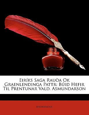 Eiriks Saga Rauoa Ok Graenlendinga Pattr: Buid Hefir Til Prentunar Vald. Asmundarson 9781173276010