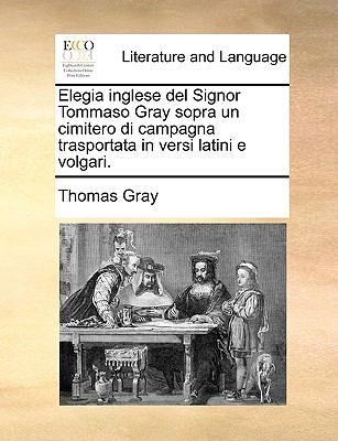 Elegia Inglese del Signor Tommaso Gray Sopra Un Cimitero Di Campagna Trasportata in Versi Latini E Volgari. 9781170550939