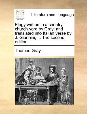 Elegy Written in a Country Church-Yard by Gray: And Translated Into Italian Verse by J. Giannini, ... the Second Edition. 9781170456187