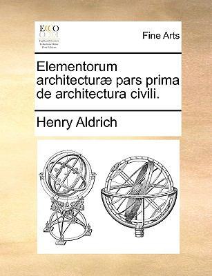 Elementorum Architectur Pars Prima de Architectura Civili. 9781170146941