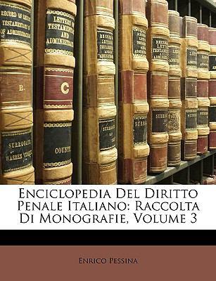 Enciclopedia del Diritto Penale Italiano: Raccolta Di Monografie, Volume 3 9781174103100