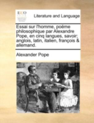 Essai Sur L'Homme, Pome Philosophique Par Alexandre Pope, En Cinq Langues, Savoir; Anglois, Latin, Italien, Franois & Allemand. 9781170524947