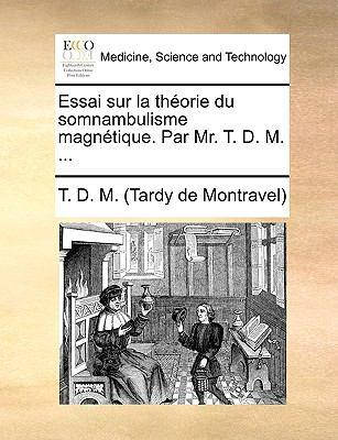 Essai Sur La Thorie Du Somnambulisme Magntique. Par Mr. T. D. M. ... 9781170685181