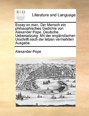 Essay on Man. Der Mensch Ein Philosophisches Gedichte Von Alexander Pope. Deutsche Uebersetzung. Mit Der Englndischen Urschrift Nach Der Letzen Vermeh 9781170604151