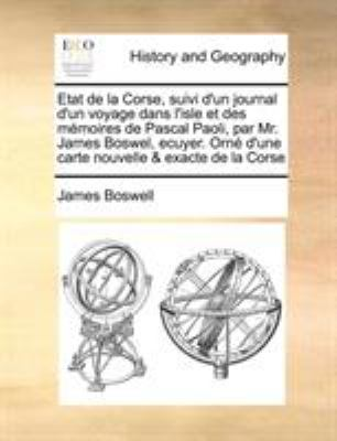 Etat de La Corse, Suivi D'Un Journal D'Un Voyage Dans L'Isle Et Des Memoires de Pascal Paoli, Par Mr. James Boswel, Ecuyer. Orne D'Une Carte Nouvelle 9781171437307