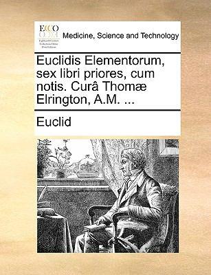 Euclidis Elementorum, Sex Libri Priores, Cum Notis. Cur[ Thom] Elrington, A.M. ... 9781170748879