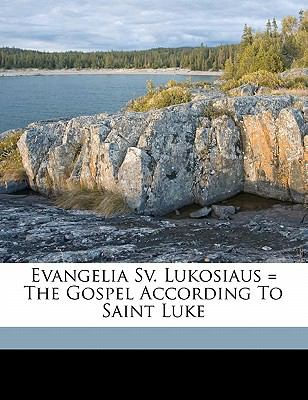 Evangelia Sv. Lukosiaus = the Gospel According to Saint Luke 9781172078226