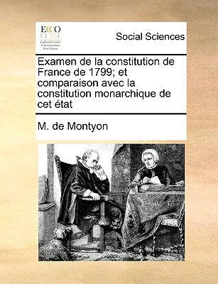 Examen de La Constitution de France de 1799; Et Comparaison Avec La Constitution Monarchique de CET Tat 9781170554630