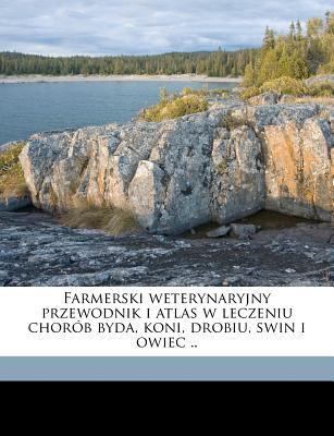 Farmerski Weterynaryjny Przewodnik I Atlas W Leczeniu Chor B Byda, Koni, Drobiu, Swin I Owiec .. 9781175920348