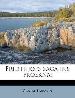 Fridthjofs Saga Ins Froekna; 9781178705430