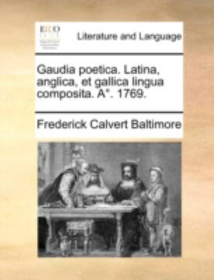 Gaudia Poetica. Latina, Anglica, Et Gallica Lingua Composita. A. 1769. 9781170368282