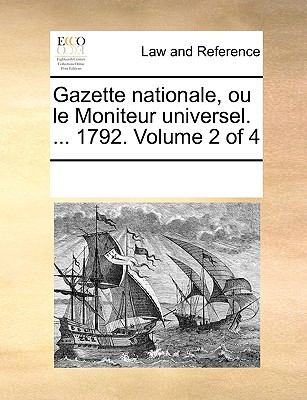 Gazette Nationale, Ou Le Moniteur Universel. ... 1792. Volume 2 of 4 9781170281802