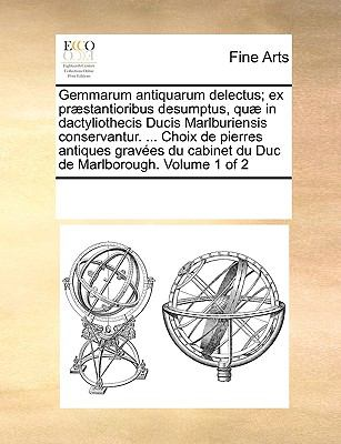 Gemmarum Antiquarum Delectus; Ex Prstantioribus Desumptus, Qu in Dactyliothecis Ducis Marlburiensis Conservantur. ... Choix de Pierres Antiques Graves 9781170069806