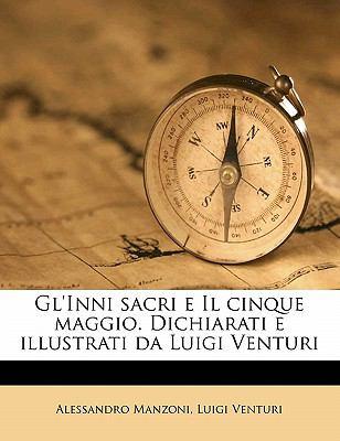 Gl'inni Sacri E Il Cinque Maggio. Dichiarati E Illustrati Da Luigi Venturi 9781176634848